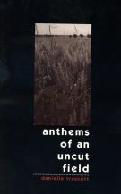 anthems-of-an-uncut-field_danielle-truscott